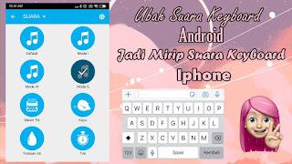 Cara Mengubah Suara Keyboard Android Menjadi Mirip Suara Keyboard Iphone