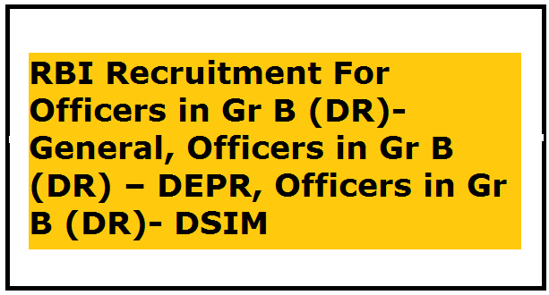 RBI Recruitment For Officers in Gr B (DR)- General, Officers in Gr B (DR) – DEPR, Officers in Gr B (DR)- DSIM