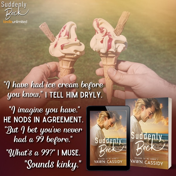 """""""I have had ice cream before you know,"""" I tell him dryly.     """"I imagine you have."""" He nods in agreement. """"But I bet you've never had a 99 before.""""     """"What's a 99?"""" I muse. """"Sounds kinky."""""""