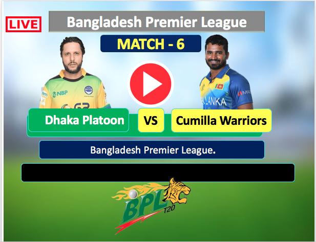 Watch now : Dhaka Platoon vs Cumilla Warriors, Match number 6