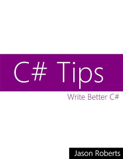 C# Tips  by Jason Roberts