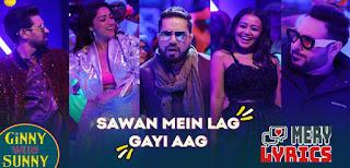 Sawan Mein Lag Gayi Aag Lyrics By Badshah, Neha Kakkar, Mika Singh