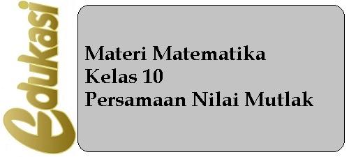 Materi Matematika Kelas 10 - Persamaan Nilai Mutlak