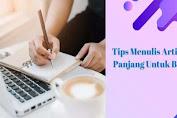 Tips Menulis Artikel Panjang Untuk Blog