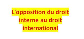 L'opposition du droit interne au droit international