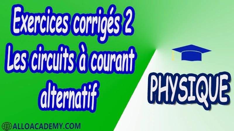 Exercices corrigés 2 Les circuits à courant alternatif pdf