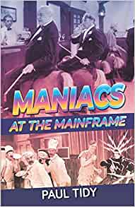 Maniacs At The Mainframe by Paul Tidy