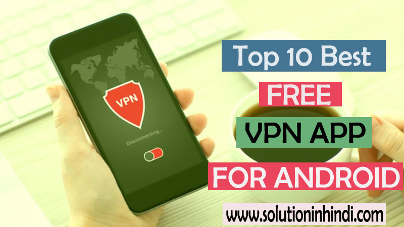 top-10-best-free-vpn-app-for-android-in-2018