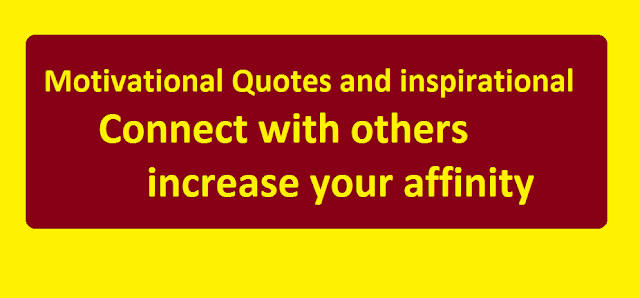 Motivational Quotes and inspirational Connect with others, increase your affinity