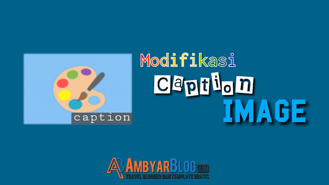 Cara Modifikasi Caption Image di Blog