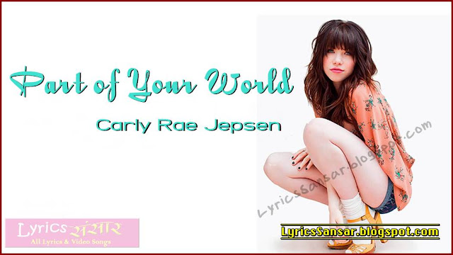 Part of Your World Lyrics By Carly Rae Jepsen
