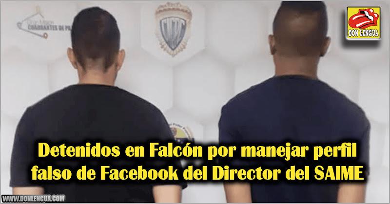 Detenidos en Falcón por manejar perfil falso de Facebook del Director del SAIME