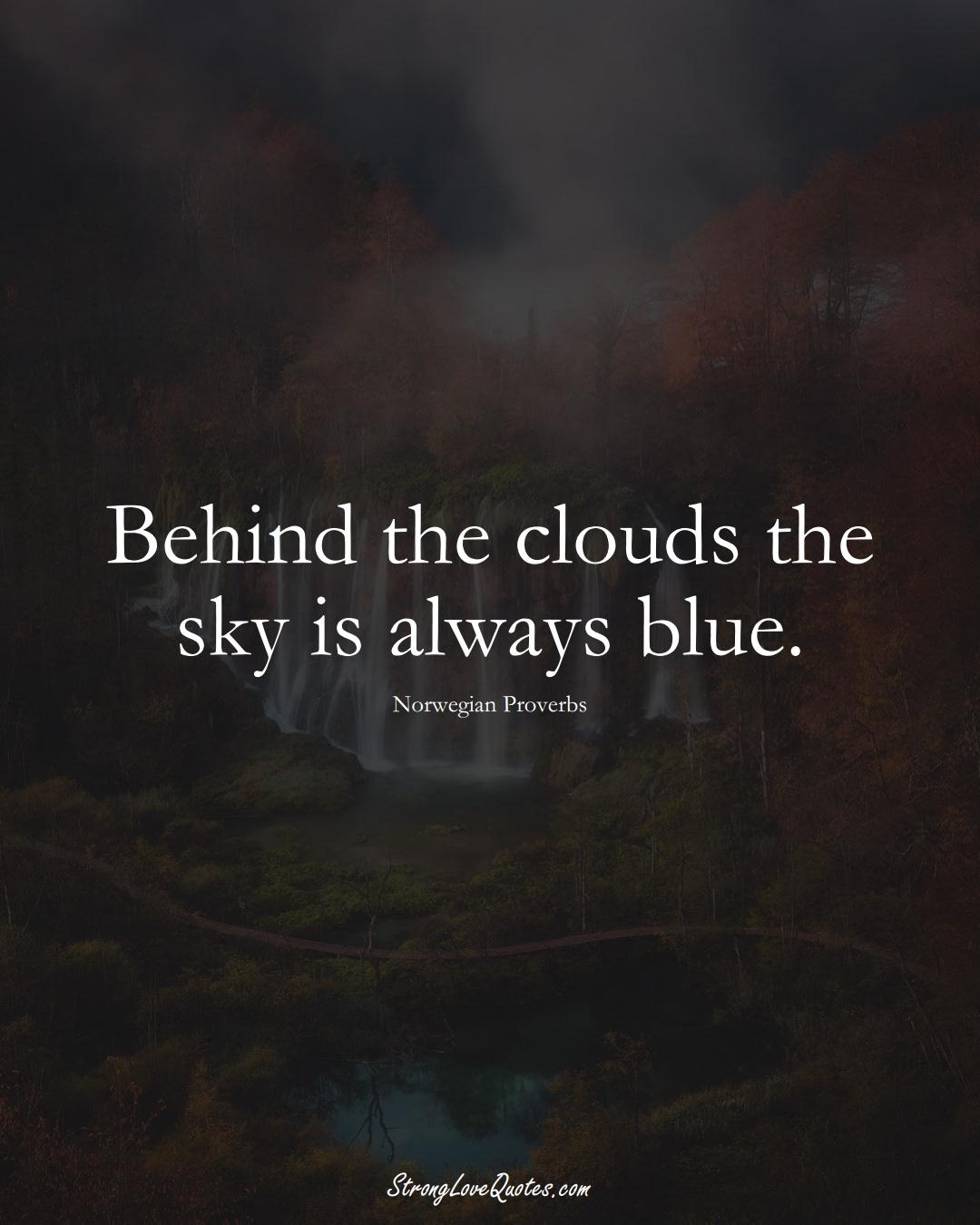 Behind the clouds the sky is always blue. (Norwegian Sayings);  #EuropeanSayings