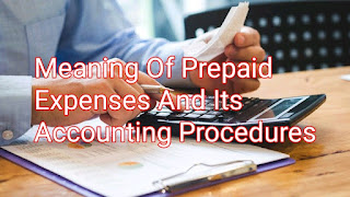 Meaning Of Prepaid Expenses And Its Accounting Procedures
