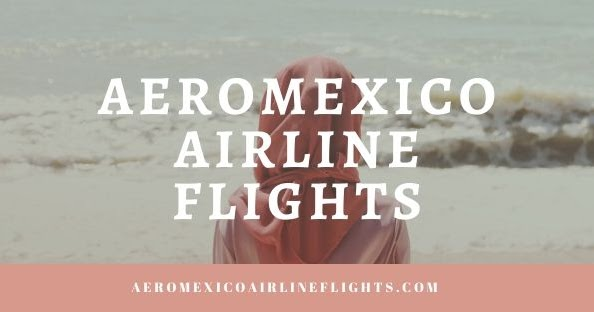How Aeromexico Airlines is A Good Choice for Women Traveling Alone?