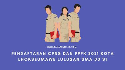 PENDAFTARAN CPNS DAN PPPK 2021 KOTA LHOKSEUMAWE LULUSAN SMA D3 S1