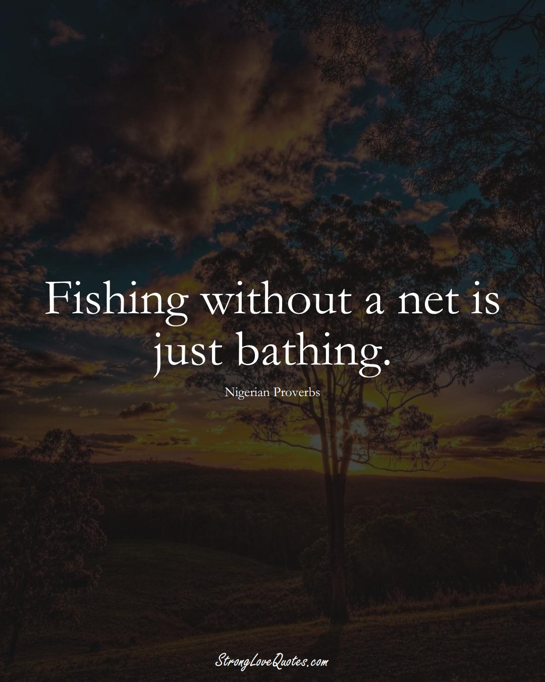 Fishing without a net is just bathing. (Nigerian Sayings);  #AfricanSayings