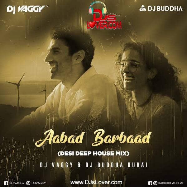 Aabad Barbaad Deep House Mix DJ Vaggy x DJ Buddha Dubai