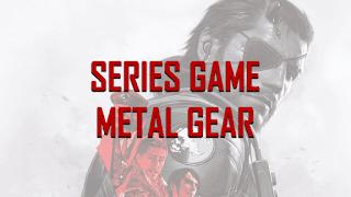 Series Game Metal Gear
