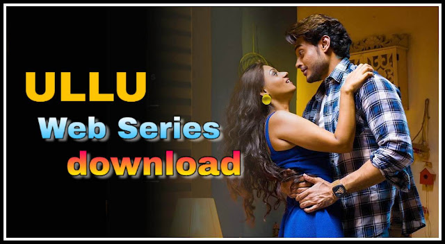 How to Watch and Download Latest Ullu Web Series Free?