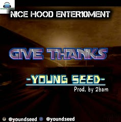 "Nice Hood Entertainment   artiste, Young Seed returns back with  a new track titled   ""Give Thanks"", produced by 2Bam.  Young Seed  gives a fans a new   semi Gospel song,   2bam gave young seed a solid beat, mixed and mastered by 2bam,  Don't Forget Your comments ,  Download and Enjoy."
