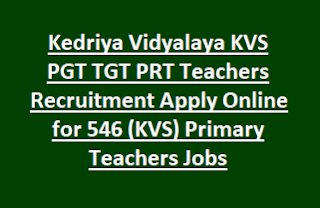 Kedriya Vidyalaya KVS PGT TGT PRT Teachers Recruitment 2017  Apply Online for 546 (KVS) Primary Teachers Jobs