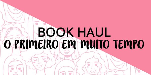 Book Haul: O primeiro em muito tempo