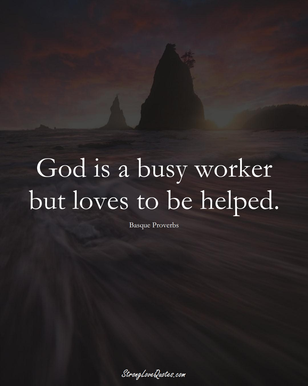 God is a busy worker but loves to be helped. (Basque Sayings);  #EuropeanSayings