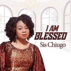 LYRICS: Sister Chiugo Anaedu - I Am Blessed