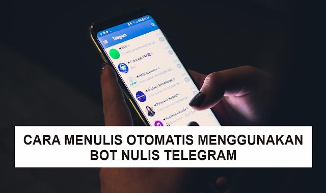 Cara Menulis Otomatis Menggunakan Bot Telegram Hasilnya Mirip dengan Tulisan di Buku