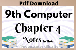 9th Class Computer New Syllabus Chapter 4 Notes in Urdu pdf