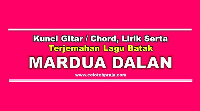 Kunci Gitar, Chord dan Lirik Lagu Mardua Dalan Serta Terjemahan