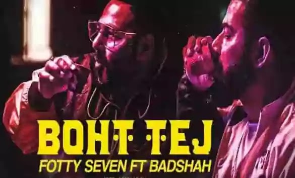 Boht Tej Song Lyrics- Fotty Seven ft. Badshah