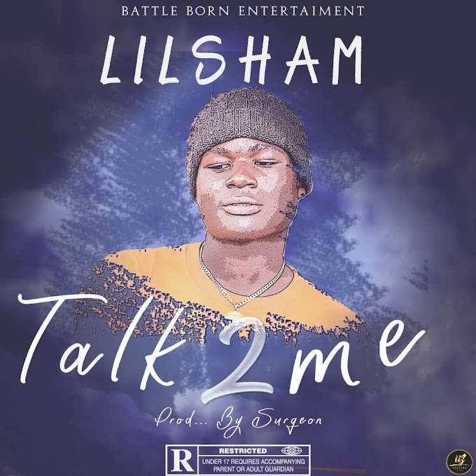 [MUSIC] Lilsham - Talk 2 Me (Produced By Surgeon) || MP3 DOWNLOAD
