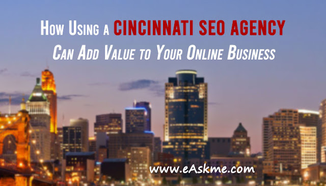 How Using a Cincinnati SEO Agency Can Add Value to Your Online Business: eAskme