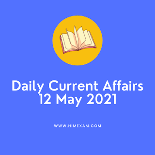 Daily Current Affairs 12 May 2021