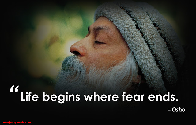 """Life begins where fear ends."""