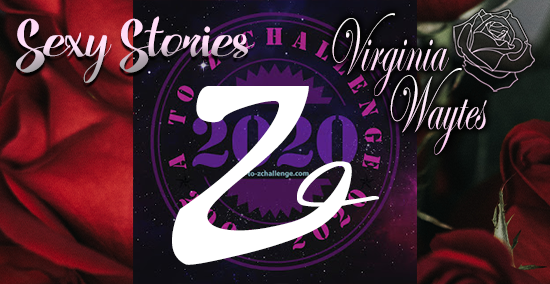 Virginia Waytes' Sexy Stories - AtoZChallenge 2020 - Z