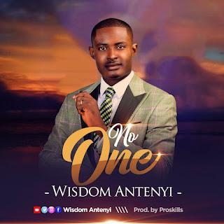 Download Music   Wisdom Antenyi - No One