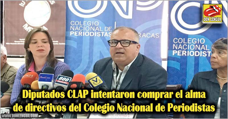 Diputados CLAP intentaron comprar el alma de directivos del Colegio Nacional de Periodistas