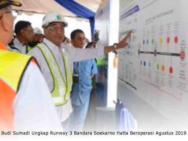 Budi Sumadi Ungkap Runway 3 Bandara Soekarno Hatta Beroperasi Agustus 2019