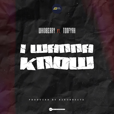Whidberry Ft Tonfyah - I Wanna Know (Audio MP3)