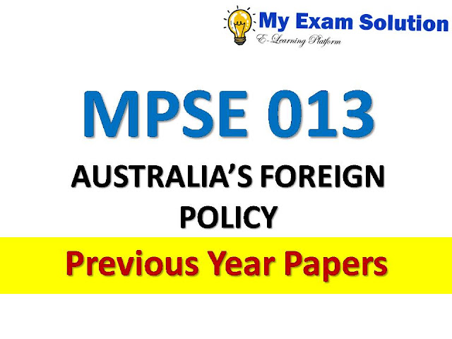 MPSE 013 AUSTRALIA'S FOREIGN POLICY  Previous Year Papers