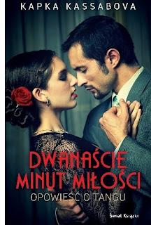 Dwanaście minut miłości. Opowieść o Tangu - Kapka Kassabova