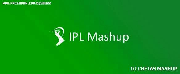 IPL Mashup By DJ Chetas
