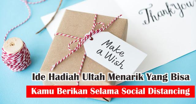 Ide Hadiah Ultah Menarik Yang Bisa Kamu Berikan Selama Social Distancing