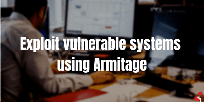 Exploit a Vulnerable System using Armitage