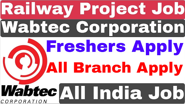 Railway Project Recruitment 2021 | Wabtec Corporation | All Brach Apply