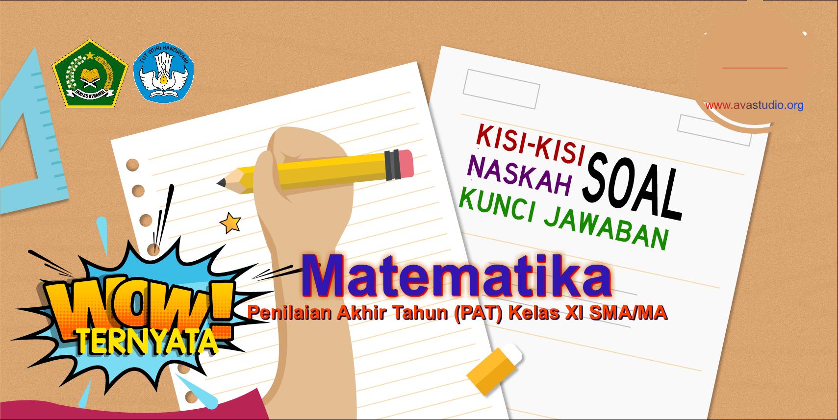 Kisi-Kisi, Naskah Soal dan Kunci PAT Matematika Wajib Kelas XI SMA/MA Kurikulum 2013