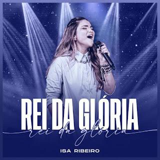 Baixar Música Gospel Rei Da Glória - Isa Ribeiro Mp3